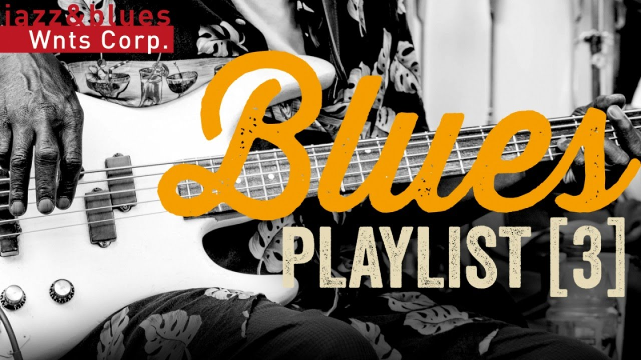 Blues Playlist 3 - Best Of Blues Radio Mix