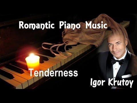 Romantic Piano Music + Igor Krutoy + Tenderness
