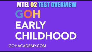 GOHEARLY ~ EARLY CHILDHOOD MTEL 02 TEST OVERVIEW ~ GOHACADEMY.COM