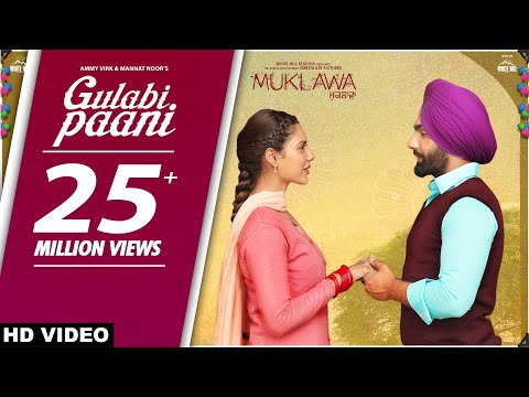 GULABI PAANI | Ammy Virk | Mannat Noor | MUKLAWA 24th May | Latest Punjabi Romantic Songs 2019