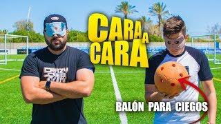 CARA A CARA *BALÓN PARA CIEGOS* ¡Reto Fútbol!