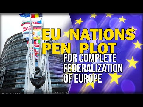 EU NATIONS PEN PLOT FOR COMPLETE FEDERALIZATION OF EUROPE