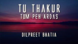 Tu Thakur Tum Peh Ardas | Dilpreet Bhatia
