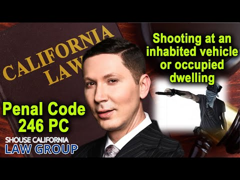 """Penal Code 246 - """"Shooting at an Inhabited Dwelling or Occupied Vehicle"""""""