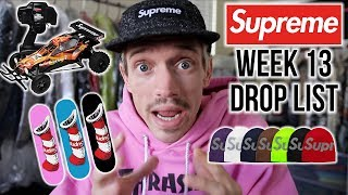 SUPREME WEEK 13 DROP LIST/PREVIEW. RC CAR & MORE FIRE!!!