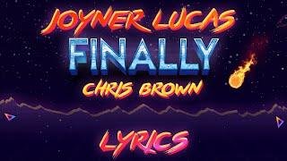 Joyner Lucas - Finally ft. Chris Brown (Lyric Video)