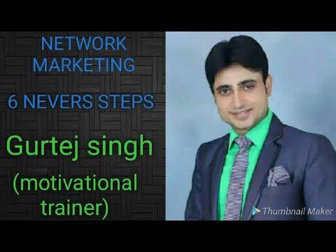 6 Nevers in Network marketing by great Guru #GURTEJ SINGH
