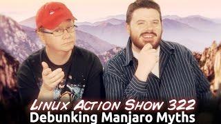 Debunking Manjaro Myths | Linux Action Show 322