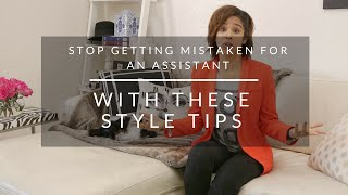 Stop Getting Mistaken for Assistant With These Style Tips
