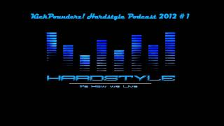 Hardstyle Podcast 2012 # 1 mixed by KickPounderz!