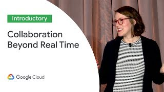 Google Docs: Taking Collaboration Beyond Real Time (Cloud Next '19)