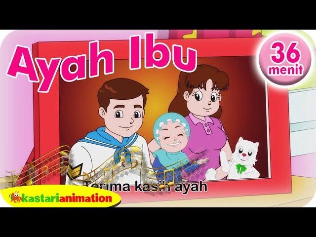 Ayah Ibu Lagu Anak Islam 36 Menit Kastari Animation Studio Youtube