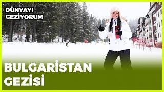 Dünyayı Geziyorum - Bulgaristan   20 Ocak 2019