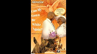ADORATION Sunday Service With Mac & Myra: Can My Gown Be White Again? Matthew 25:1-13