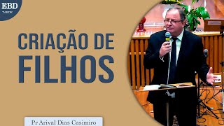 Criação de filhos | Pr Arival Dias Casimiro