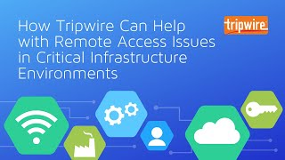 How Tripwire Helps with Remote Access Issues in Critical Infrastructure Environments