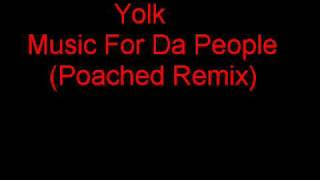 Yolk - Music 4 Da People ( Poached Remix )