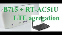 Huawei B715 for LTE agregation + Asus RT-A51U -  great set for home LTE internet, office