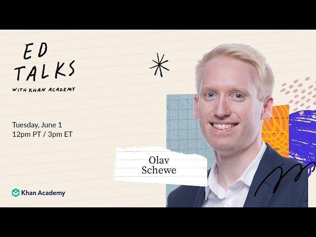 Khan Academy Ed Talks with Olav Schewe - Tuesday, June 1