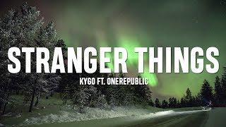 Kygo - Stranger Things Lyrics (ft. OneRepublic)