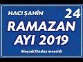 Hacı Şahin - Ramazan ayı 2019 - 24  (03.06.2019)