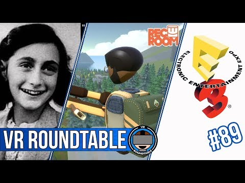 E3 - 2018 | Rec Royale | Anne Frank House | Budget Cuts | Episode 89 of VR Roundtable