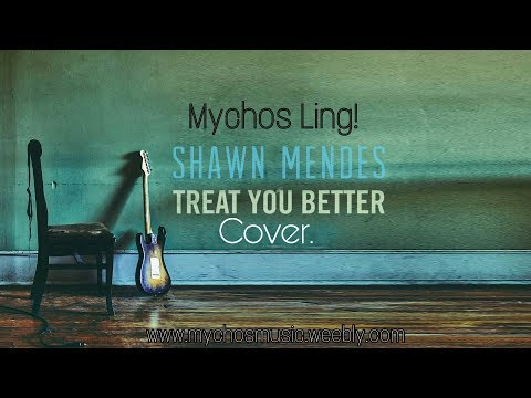 Treat You Better - Shawn Mendes ( Cover By Mychos Ling ).