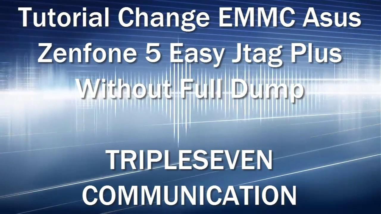 TUTORIAL CHANGE EMMC ASUS ZENFONE 5 EASY JTAG PLUS, KMVTU000LM B503 16GB  WITHOUT FULL DUMP