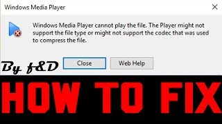 How to fix Windows media player cannot play this file the player might not support error