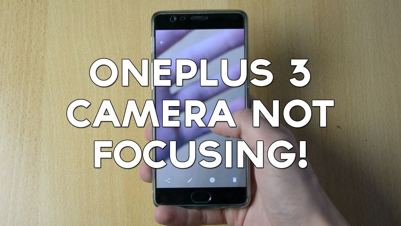iphone camera not focusing oneplus 3 focus not working 8976