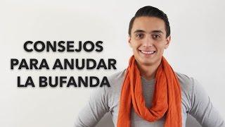 Consejos para anudar la bufanda | Humberto Gutiérrez