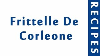 Frittelle De Corleone ITALIAN FOOD RECIPES   EASY TO LEARN   RECIPES LIBRARY