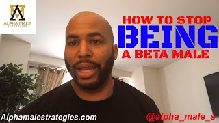How To Stop Being A Beta Male & How To Date On A Budget