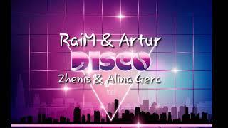 #RaiM & Artur & Zhenis & Alina Gerc -DISCO  /Муз ТЕКСТ