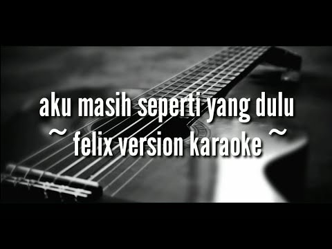 aku-masih-seperti-yang-dulu-(-felix-version-lirik-acoustic-karaoke-)