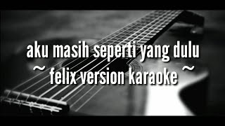 Aku masih seperti yang dulu ( felix version acoustic karaoke )