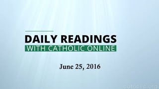 Daily Reading for Saturday, June 25th, 2016 HD