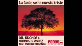 Dr Kucho Adonis Alvarez Feat Marta Bolaños La Tarde Se Ha Puesto Triste Original Mix