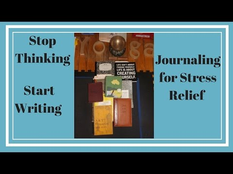 Stop Thinking and Start Writing: Journaling for Stress Relief