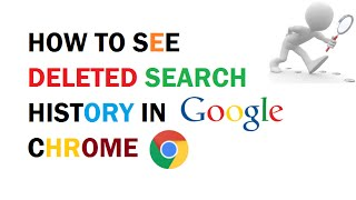How to see Deleted Search History in Google Chrome