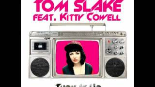 TOM SLAKE FEAT. KITTY COWELL - TURN IT UP
