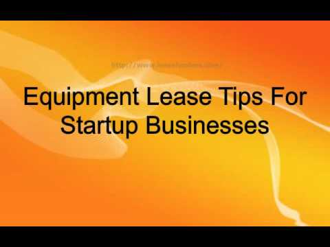 Equipment Lease Tips For Startup Businesses