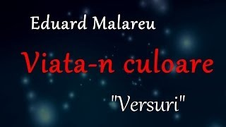 Eduard Malareu - Viata-n culoare &quotVersuri&quot... HD