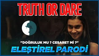 TRUTH OR DARE(DOĞRULUK MU? CESARET Mİ?) - ELEŞTİREL PARODİ