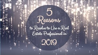 5 Reasons to Resolve to Use a Real Estate Broker in 2019