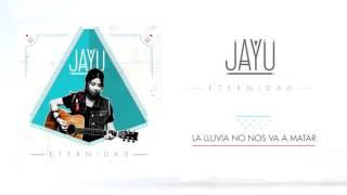 Jayu - La lluvia no nos va a matar (audio)