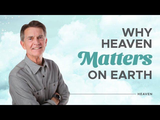 Why Heaven Matters - Heaven - Chip Ingram