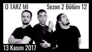 O Tarz Mı? - S2E12 - 13 Kasım 2017 - Can Bonomo, İsmail Türküsev, Can Sungur