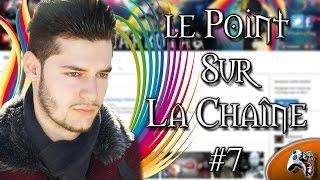 """Le Point sur la Chaîne #7 - Fin de la série """"Je Présente vos Chaîne YouTube"""""""