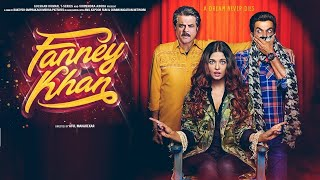 Fanney Khan Full Movie Amazing Facts | Anil Kapoor | Aishwarya Rai Bachchan | Rajkummar Rao | 2018
